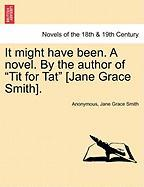 """It Might Have Been. a Novel. by the Author of """"Tit for Tat"""" [Jane Grace Smith]."""