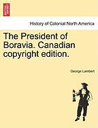 The President of Boravia. Canadian Copyright Edition. - Lambert, George