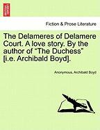 """The Delameres Of Delamere Court. A Love Story. By The Author Of """"the Duchess"""" [i.e. Archibald Boyd]."""
