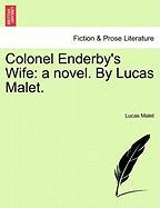 Colonel Enderby's Wife: A Novel. by Lucas Malet.