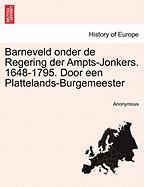 Barneveld Onder de Regering Der Ampts-Jonkers. 1648-1795. Door Een Plattelands-Burgemeester
