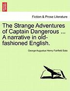 The Strange Adventures of Captain Dangerous ... a Narrative in Old-Fashioned English. - Sala, George Augustus Henry Fairfield