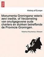Monumenta Groningana veteris aevi inedita, of Verzameling van onuitgegevene oude charters en stukken betreffende de Provincie Groningen.