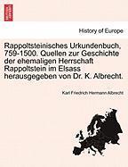 Rappoltsteinisches Urkundenbuch, 759-1500. Quellen Zur Geschichte Der Ehemaligen Herrschaft Rappoltstein Im Elsass Herausgegeben V