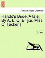 Harold's Bride. a Tale. by A. L. O. E. [I.E. Miss C. Tucker.]