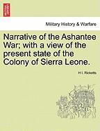 Narrative of the Ashantee War; With a View of the Present State of the Colony of Sierra Leone.