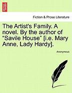 "The Artist's Family. A Novel. By The Author Of ""savile House"" [i.e. Mary Anne, Lady Hardy]."