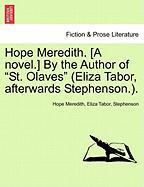 "Hope Meredith. [a Novel.] By The Author Of ""st. Olaves"" (eliza Tabor, Afterwards Stephenson.)."