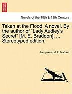"Taken At The Flood. A Novel. By The Author Of ""lady Audley's Secret"" [m. E. Braddon]. ... Stereotyped Edition."