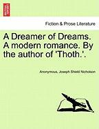 A Dreamer Of Dreams. A Modern Romance. By The Author Of 'thoth.'.