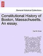 Constitutional History Of Boston, Massachusetts. An Essay.