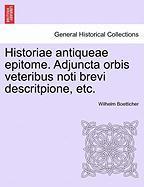 Historiae Antiqueae Epitome. Adjuncta Orbis Veteribus Noti Brevi Descritpione, Etc.