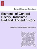 Elements of General History. Translated ... Part First. Ancient History.