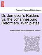Dr. Jameson's Raiders Vs. The Johannesburg Reformers. With Plates.