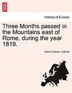 Three Months Passed in the Mountains East of Rome, During the Year 1819.