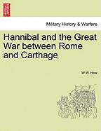 Hannibal And The Great War Between Rome And Carthage