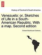 Eastwick, E: Venezuela: or, Sketches of Life in a South-Amer: Or, Sketches of Life in a South-American Republic. with a Map. Second Edition