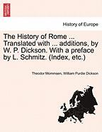 The History Of Rome ... Translated With ... Additions, By W. P. Dickson. With A Preface By L. Schmitz. (index, Etc.)