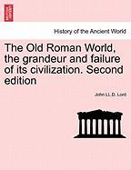 The Old Roman World, the Grandeur and Failure of Its Civilization. Second Edition