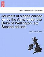 Journals of Sieges Carried on by the Army Under the Duke of Wellington, Etc. Second Edition.