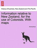 Information Relative to New Zealand, for the Use of Colonists. with Maps