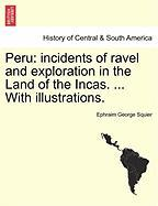 Peru: Incidents of Ravel and Exploration in the Land of the Incas. ... with Illustrations