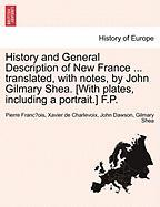History And General Description Of New France ... Translated, With Notes, By John Gilmary Shea. [with Plates, Including A Portrait