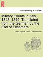 Military Events in Italy, 1848, 1849. Translated from the German by the Earl of Ellesmere.