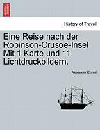 Eine Reise nach der Robinson-Crusoe-Insel Mit 1 Karte und 11 Lichtdruckbildern