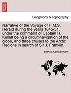 Narrative Of The Voyage Of H.m.s. Herald During The Years 1845-51, Under The Command Of Captain H. Kellett Being A Circumnavigatio