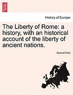 The Liberty of Rome: A History, with an Historical Account of the Liberty of Ancient Nations.