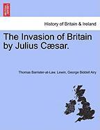 The Invasion of Britain by Julius C Sar.