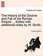 The History Of The Decline And Fall Of The Roman Empire ... Edited With Additional Notes By W. Smith.