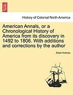 American Annals, or a Chronological History of America from Its Discovery in 1492 to 1806. with Additions and Corrections by the Author