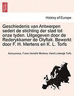 Geschiedenis Van Antwerpen Sedert de Stichting Der Stad Tot Onze Tyden. Uitgegeven Door de Rederykkamer de Olyftak. Bewerkt Door F. H. Mertens En K. L