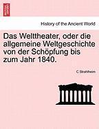 Das Welttheater, Oder Die Allgemeine Weltgeschichte Von Der Schöpfung Bis Zum Jahr 1840.