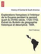 Explorations Françaises À L'intérieur De La Guyane Pendant Le Second Quart Du Xviiie Siècle, 1720-1742. Extrait Du Bulletin De Géo