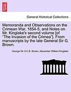 """Memoranda And Observations On The Crimean War, 1854-5, And Notes On Mr. Kinglake's Second Volume [of """"the Invasion Of The Crimea""""]"""