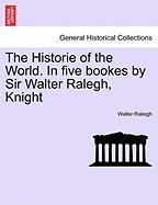 The Historie of the World. In five bookes by Sir Walter Ralegh, Knight VOL. III.
