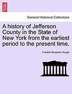A History of Jefferson County in the State of New York from the Earliest Period to the Present Time.