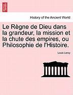 Le Règne de Dieu dans la grandeur, la mission et la chute des empires, ou Philosophie de l'Histoire.