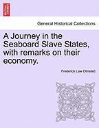 A Journey in the Seaboard Slave States, with Remarks on Their Economy.