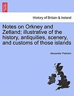 Notes on Orkney and Zetland; Illustrative of the History, Antiquities, Scenery, and Customs of Those Islands