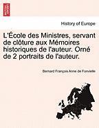 L'école Des Ministres, Servant De Clôture Aux Mémoires Historiques De L'auteur. Orné De 2 Portraits De L'auteur.