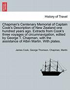Chapman's Centenary Memorial Of Captain Cook's Description Of New Zealand One Hundred Years Ago. Extracts From Cook's Three Voyage