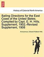 Sailing Directions for the East Coast of the United States. Compiled by Capt. E. H. Hills. Supplement, 1902.-Revised Supplement, 1908 - Anonymous; Hills, Edward Holland