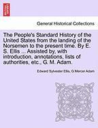 The People's Standard History of the United States from the Landing of the Norsemen to the Present Time. by E. S. Ellis ... Assisted By, with Introduc