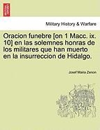 Oracion Funebre [On 1 Macc. IX. 10] En Las Solemnes Honras de Los Militares Que Han Muerto En La Insurreccion de Hidalgo.