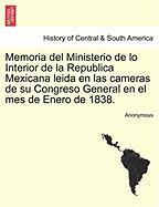 Memoria del Ministerio de Lo Interior de La Republica Mexicana Leida En Las Cameras de Su Congreso General En El Mes de Enero de 1838. - Anonymous