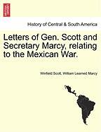Letters of Gen. Scott and Secretary Marcy, Relating to the Mexican War.